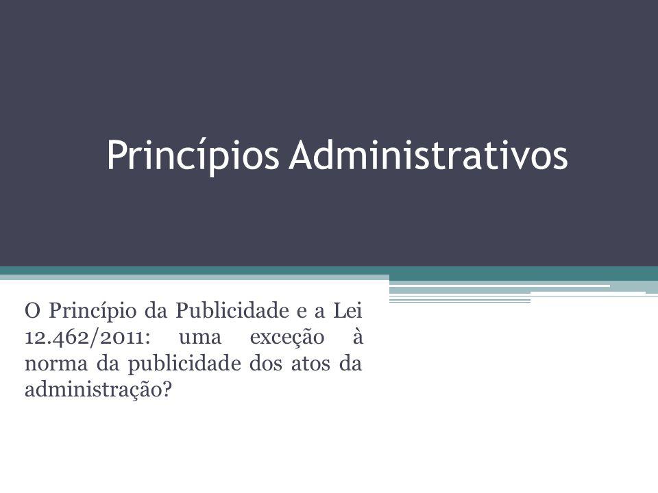 Princípios Administrativos O Princípio da Publicidade e a Lei 12.462/2011: uma exceção à norma da publicidade dos atos da administração?