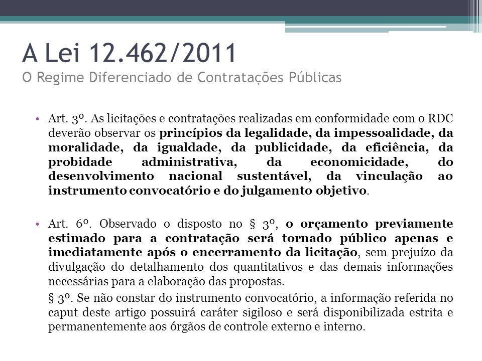 A Lei 12.462/2011 O Regime Diferenciado de Contratações Públicas Art. 3º. As licitações e contratações realizadas em conformidade com o RDC deverão ob