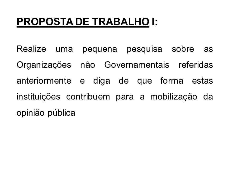 PROPOSTA DE TRABALHO I: Realize uma pequena pesquisa sobre as Organizações não Governamentais referidas anteriormente e diga de que forma estas instit