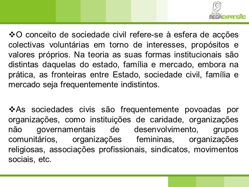  O conceito de sociedade civil refere-se à esfera de acções colectivas voluntárias em torno de interesses, propósitos e valores próprios. Na teoria a