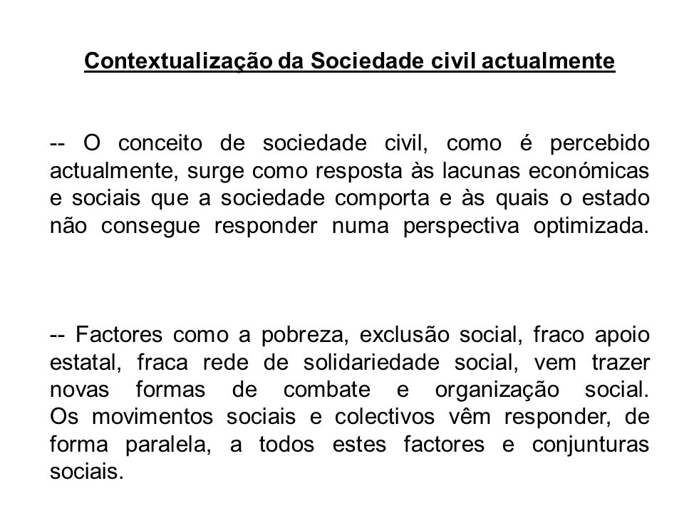 Contextualização da Sociedade civil actualmente -- O conceito de sociedade civil, como é percebido actualmente, surge como resposta às lacunas económi
