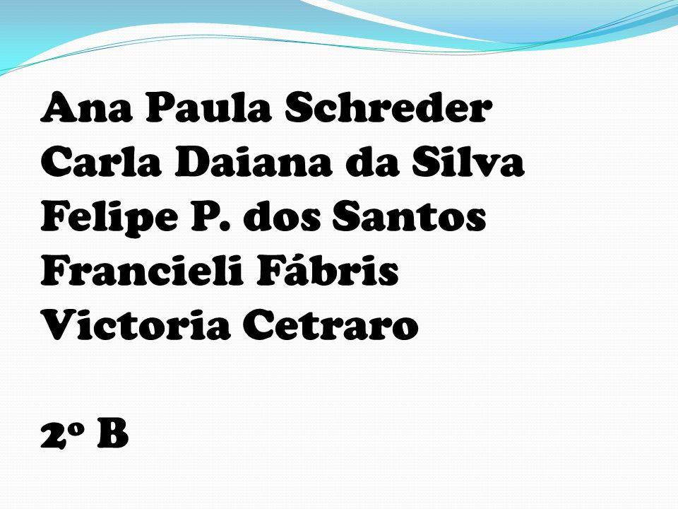 Ana Paula Schreder Carla Daiana da Silva Felipe P. dos Santos Francieli Fábris Victoria Cetraro 2º B
