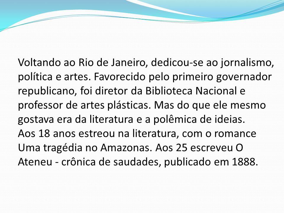 Voltando ao Rio de Janeiro, dedicou-se ao jornalismo, política e artes. Favorecido pelo primeiro governador republicano, foi diretor da Biblioteca Nac