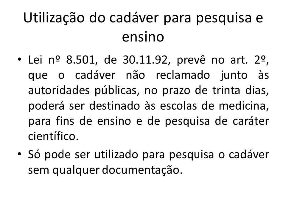 Utilização do cadáver para pesquisa e ensino Lei nº 8.501, de 30.11.92, prevê no art.
