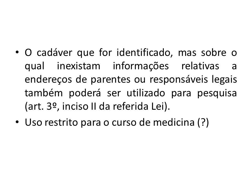 O cadáver que for identificado, mas sobre o qual inexistam informações relativas a endereços de parentes ou responsáveis legais também poderá ser utilizado para pesquisa (art.