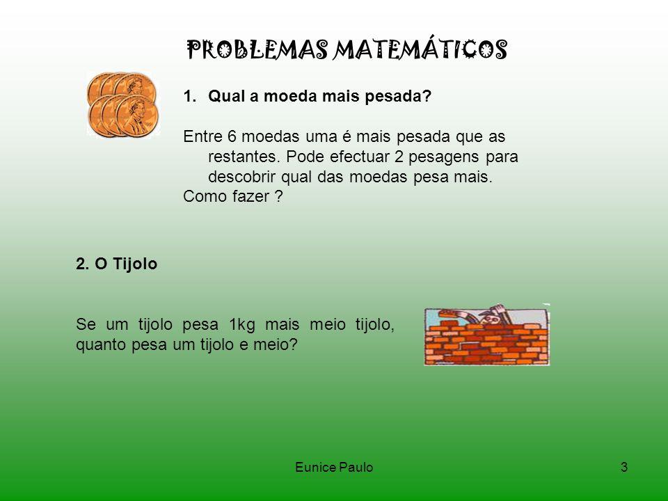 Eunice Paulo3 PROBLEMAS MATEMÁTICOS 1.Qual a moeda mais pesada.
