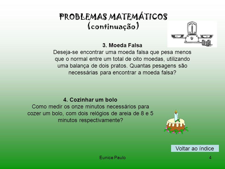 Eunice Paulo4 PROBLEMAS MATEMÁTICOS (continuação) 3.