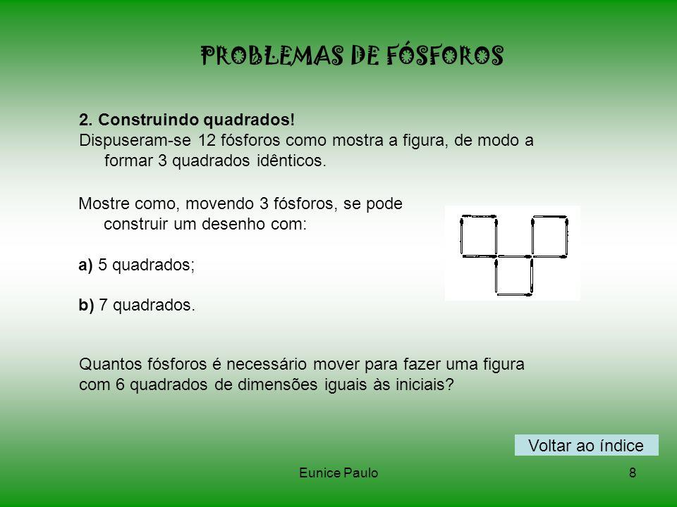 Eunice Paulo8 PROBLEMAS DE FÓSFOROS Mostre como, movendo 3 fósforos, se pode construir um desenho com: a) 5 quadrados; b) 7 quadrados.