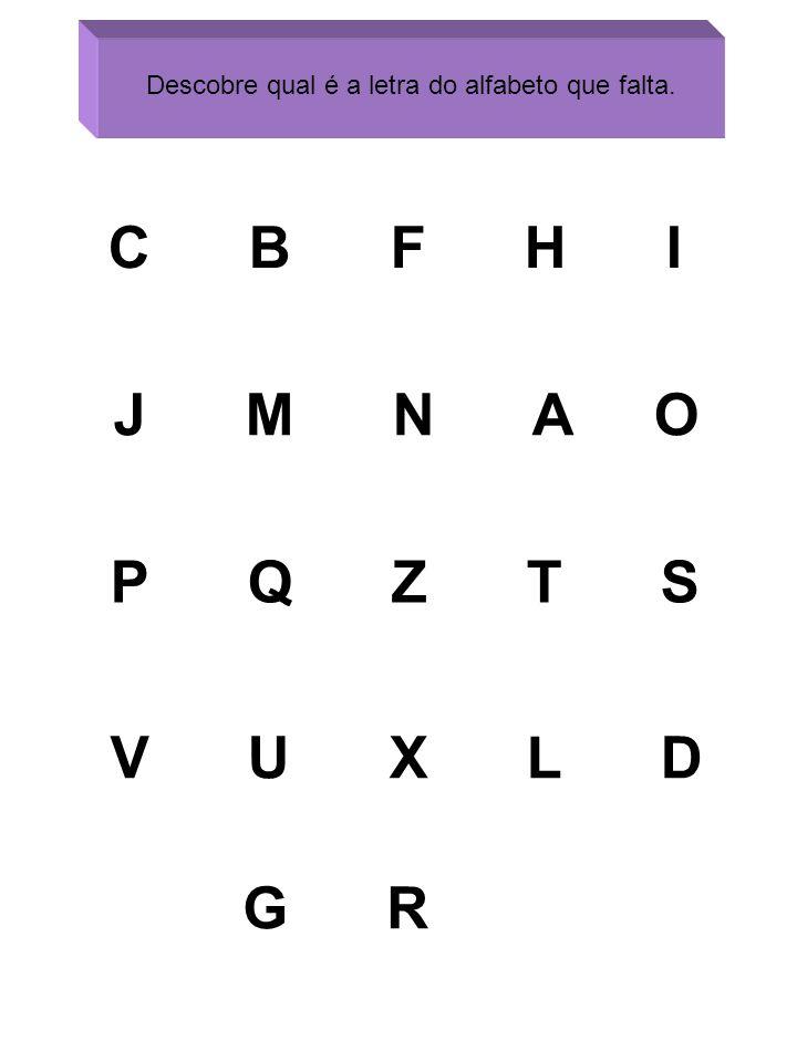 C B F H I J M N A O P Q Z T S V U X L D G R Descobre qual é a letra do alfabeto que falta.