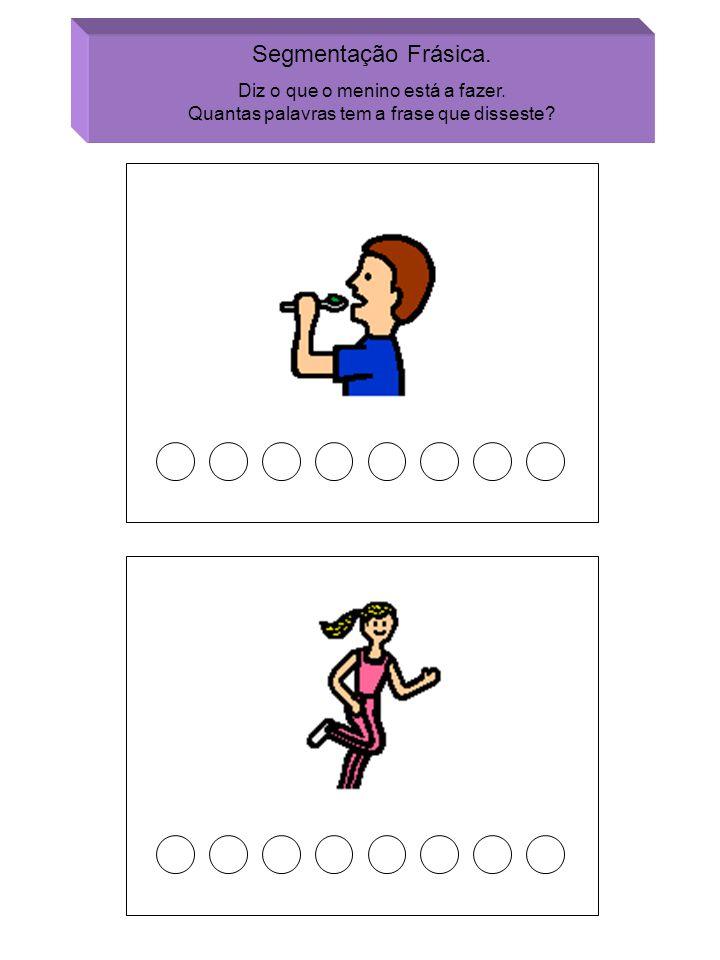 Segmentação Frásica. Diz o que o menino está a fazer. Quantas palavras tem a frase que disseste?