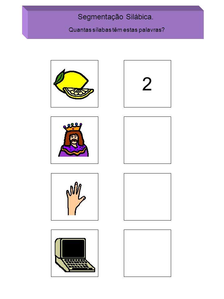 2 Segmentação Silábica. Quantas sílabas têm estas palavras?