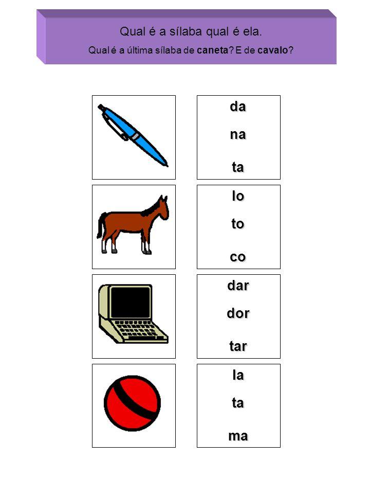danata Qual é a sílaba qual é ela. Qual é a última sílaba de caneta? E de cavalo? lotoco dardortar latama