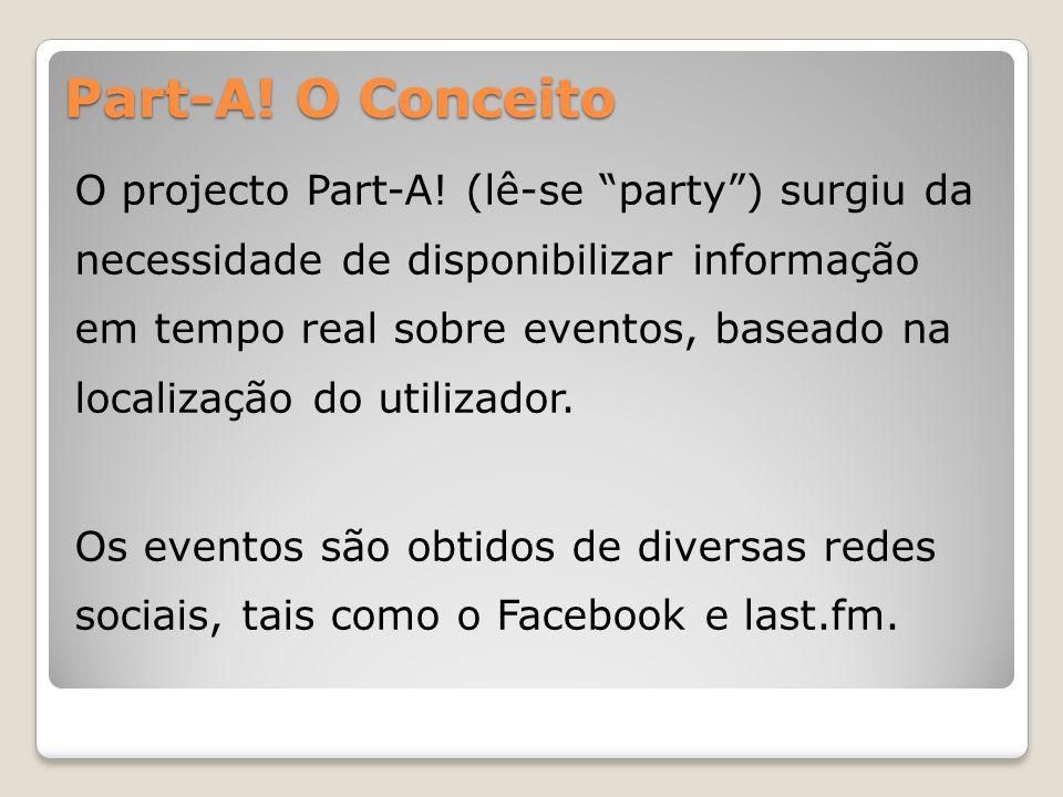 """Part-A! O Conceito O projecto Part-A! (lê-se """"party"""") surgiu da necessidade de disponibilizar informação em tempo real sobre eventos, baseado na local"""