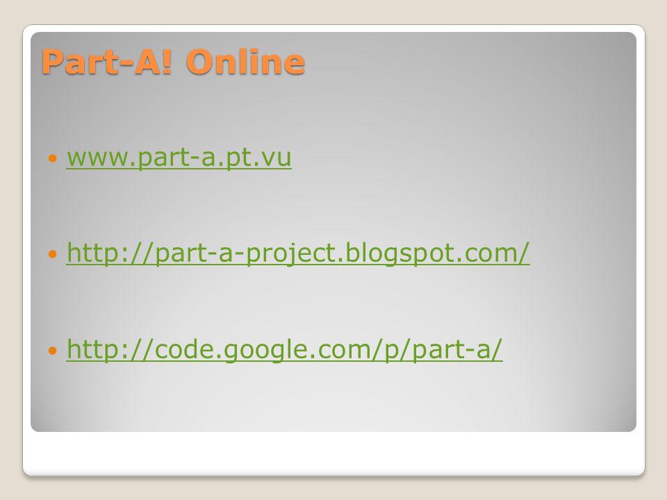 Part-A! Online www.part-a.pt.vu http://part-a-project.blogspot.com/ http://code.google.com/p/part-a/