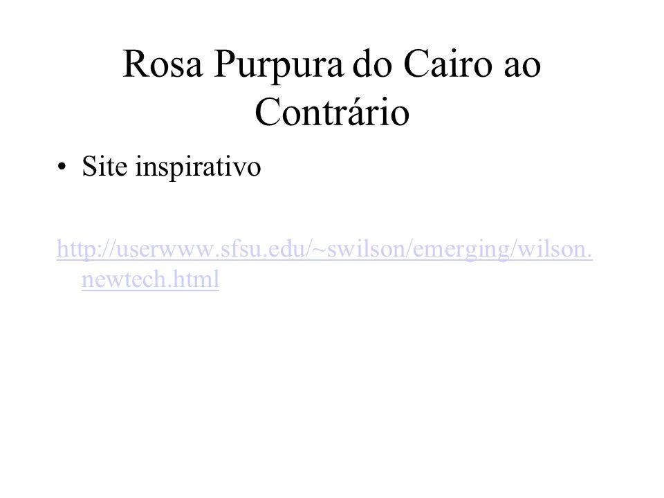 Rosa Purpura do Cairo ao Contrário Site inspirativo http://userwww.sfsu.edu/~swilson/emerging/wilson. newtech.html