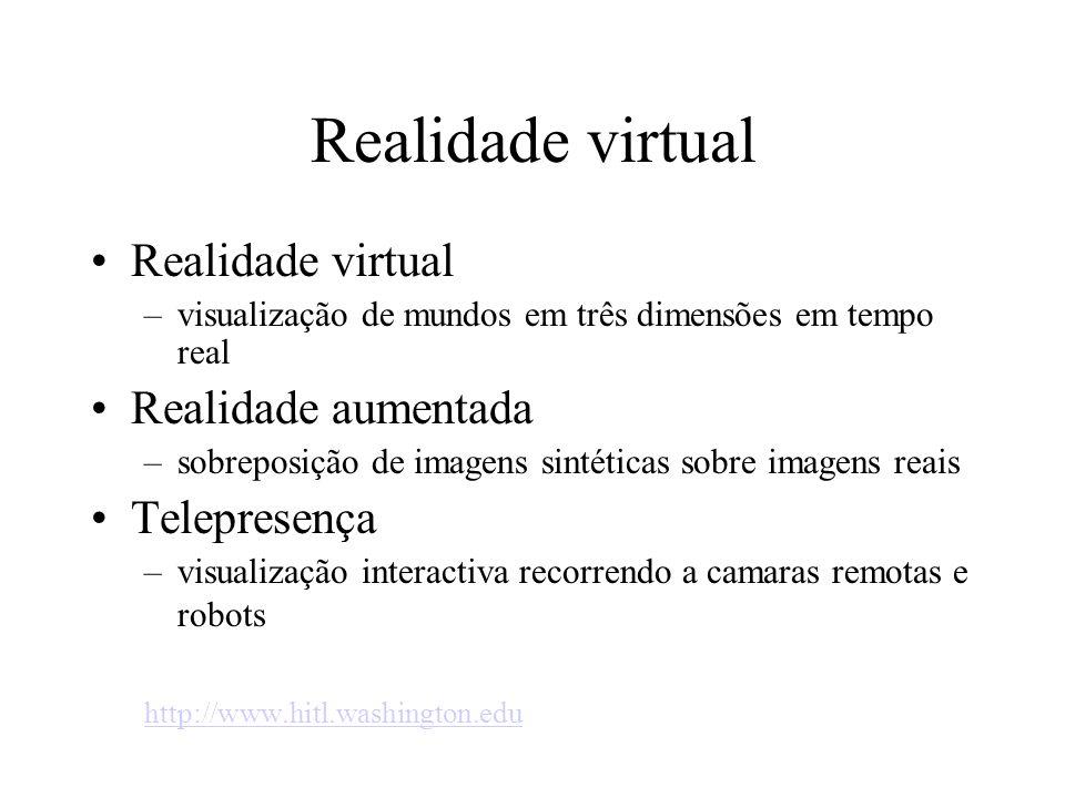 Realidade virtual –visualização de mundos em três dimensões em tempo real Realidade aumentada –sobreposição de imagens sintéticas sobre imagens reais