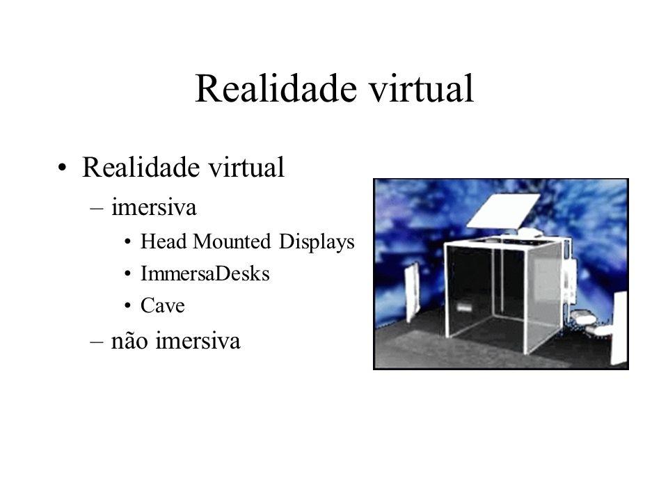 Realidade virtual –vantagens: permite voar, andar, mergulhar permite seleccionar qualquer ponto de vista permite manipular e escalar objectos –problemas fundamentais: latência falta de realismo