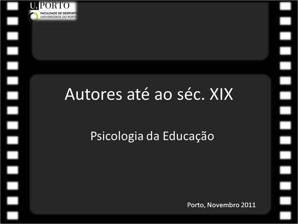 Autores até ao séc. XIX Psicologia da Educação Porto, Novembro 2011