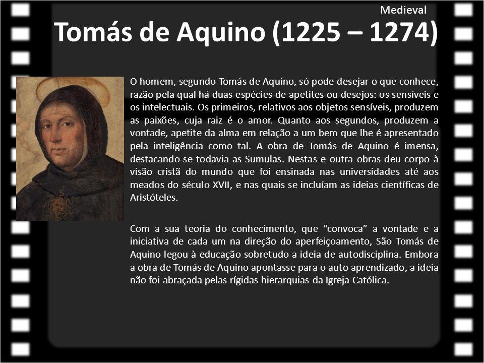 Tomás de Aquino (1225 – 1274) O homem, segundo Tomás de Aquino, só pode desejar o que conhece, razão pela qual há duas espécies de apetites ou desejos: os sensíveis e os intelectuais.