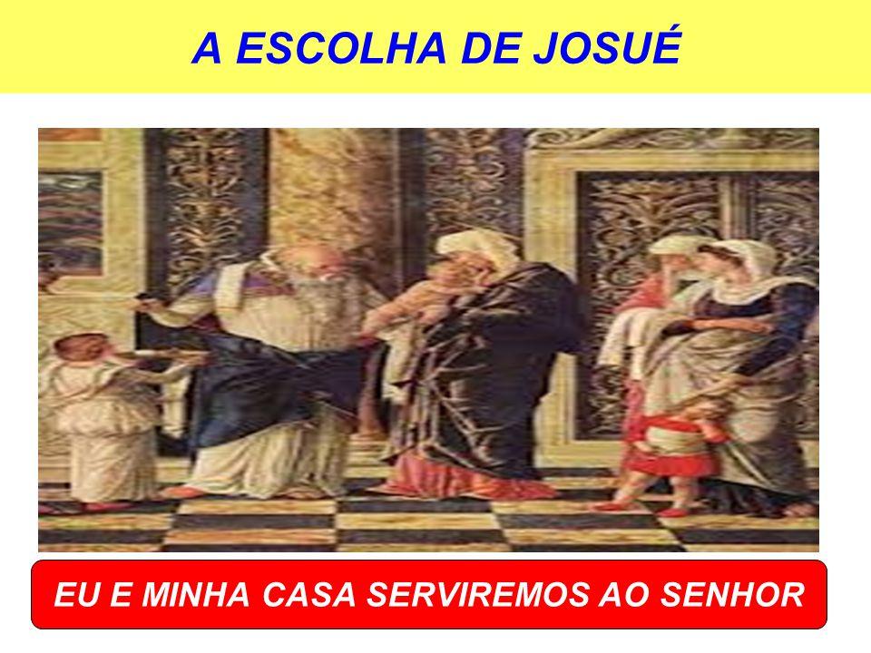 A ESCOLHA DE JOSUÉ EU E MINHA CASA SERVIREMOS AO SENHOR