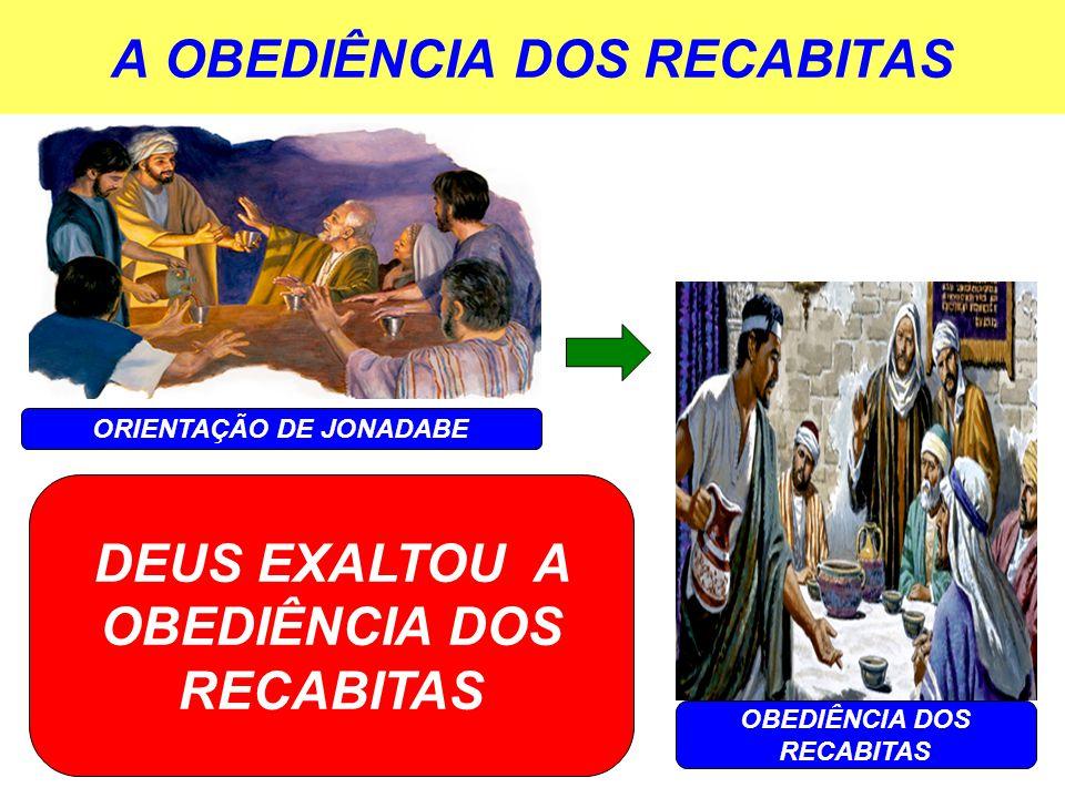 A OBEDIÊNCIA DOS RECABITAS ORIENTAÇÃO DE JONADABE OBEDIÊNCIA DOS RECABITAS DEUS EXALTOU A OBEDIÊNCIA DOS RECABITAS