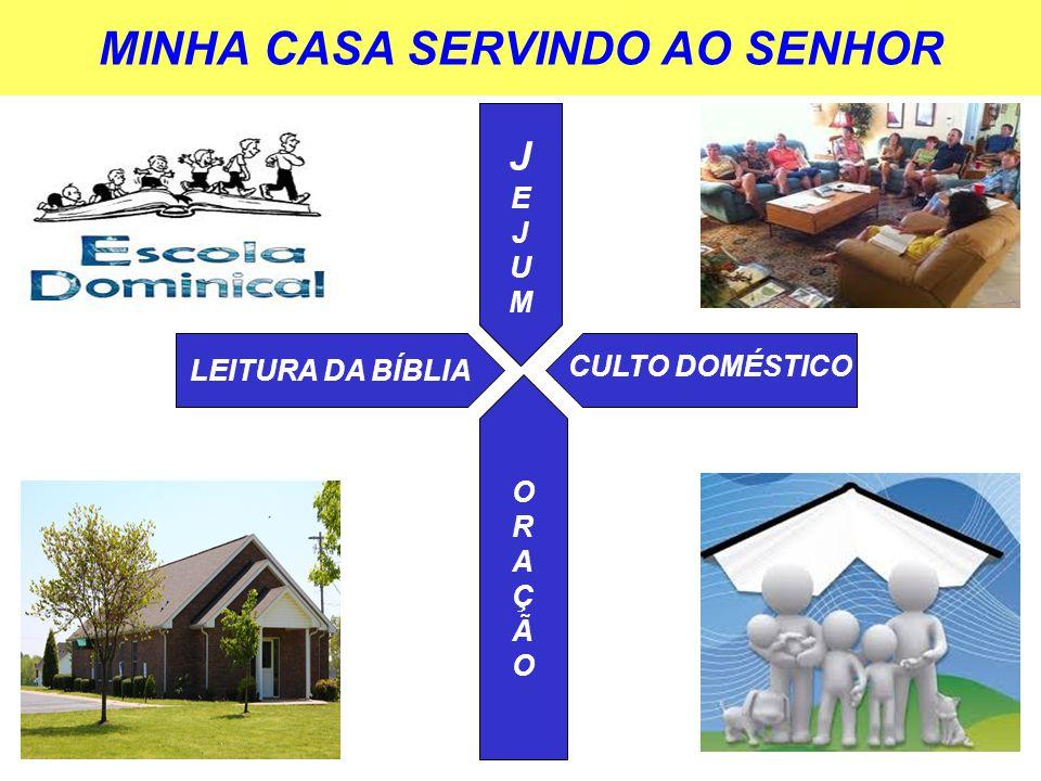 MINHA CASA SERVINDO AO SENHOR ORAÇÃOORAÇÃO LEITURA DA BÍBLIA JEJUMJEJUM CULTO DOMÉSTICO