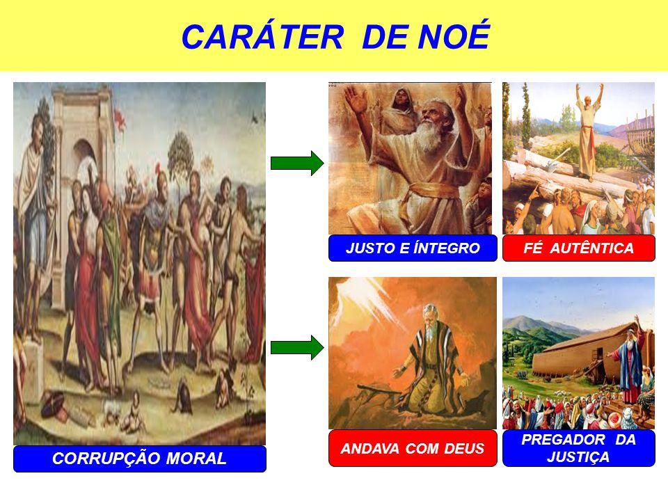CARÁTER DE NOÉ JUSTO E ÍNTEGRO ANDAVA COM DEUS PREGADOR DA JUSTIÇA FÉ AUTÊNTICA CORRUPÇÃO MORAL