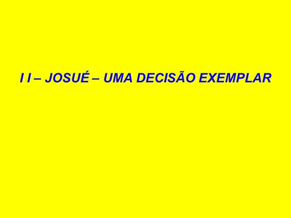 I I – JOSUÉ – UMA DECISÃO EXEMPLAR