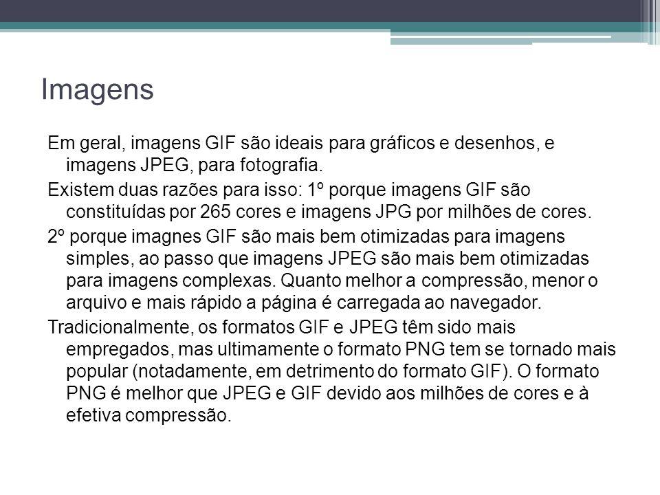 Imagens Em geral, imagens GIF são ideais para gráficos e desenhos, e imagens JPEG, para fotografia.