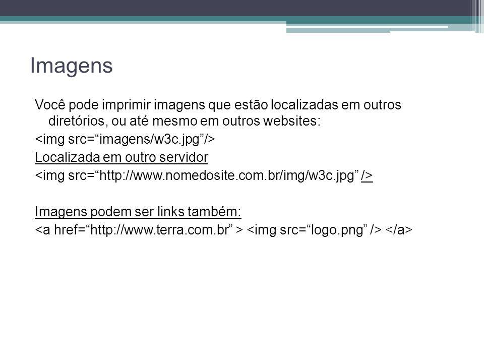 Imagens Você pode imprimir imagens que estão localizadas em outros diretórios, ou até mesmo em outros websites: Localizada em outro servidor Imagens podem ser links também: