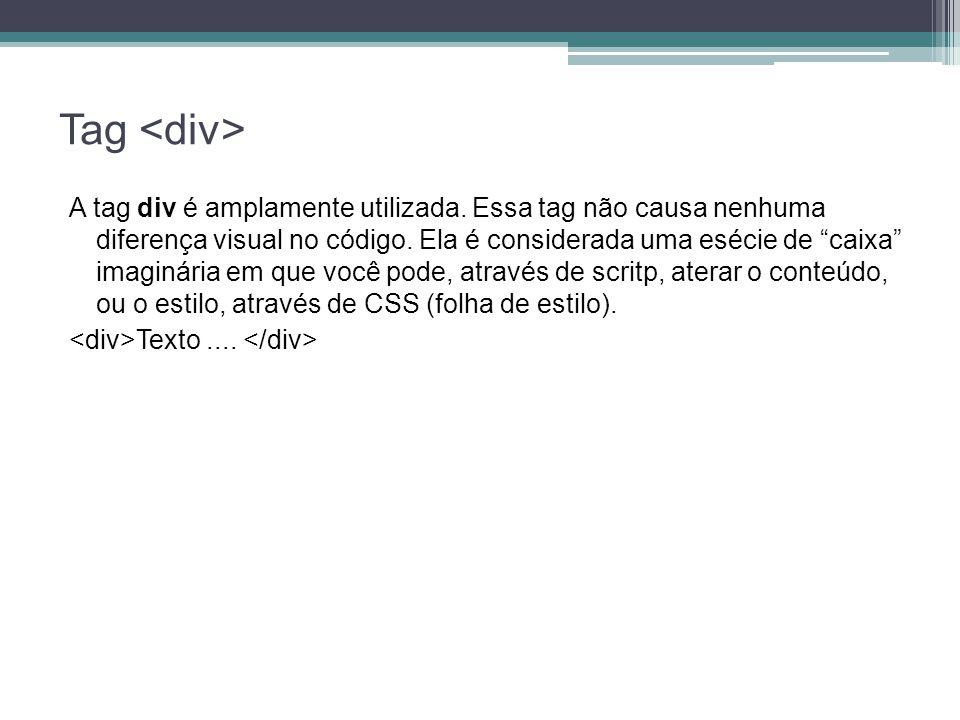 Tag A tag div é amplamente utilizada.Essa tag não causa nenhuma diferença visual no código.