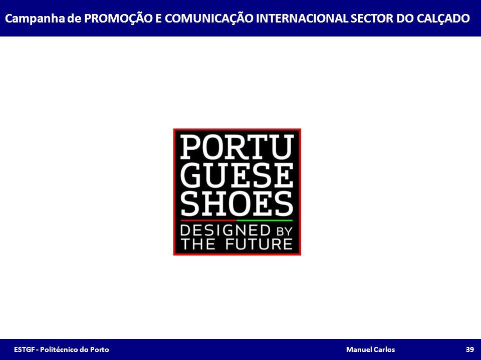 Campanha de PROMOÇÃO E OMUNICAÇÃO INTERNACIONAL SECTOR DO CALÇADO Campanha de PROMOÇÃO E COMUNICAÇÃO INTERNACIONAL SECTOR DO CALÇADO 39ESTGF - Politéc