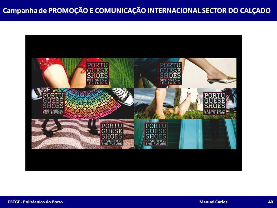 Campanha de PROMOÇÃO E COMUNICAÇÃO INTERNACIONAL SECTOR DO CALÇADO 40ESTGF - Politécnico do Porto Manuel Carlos
