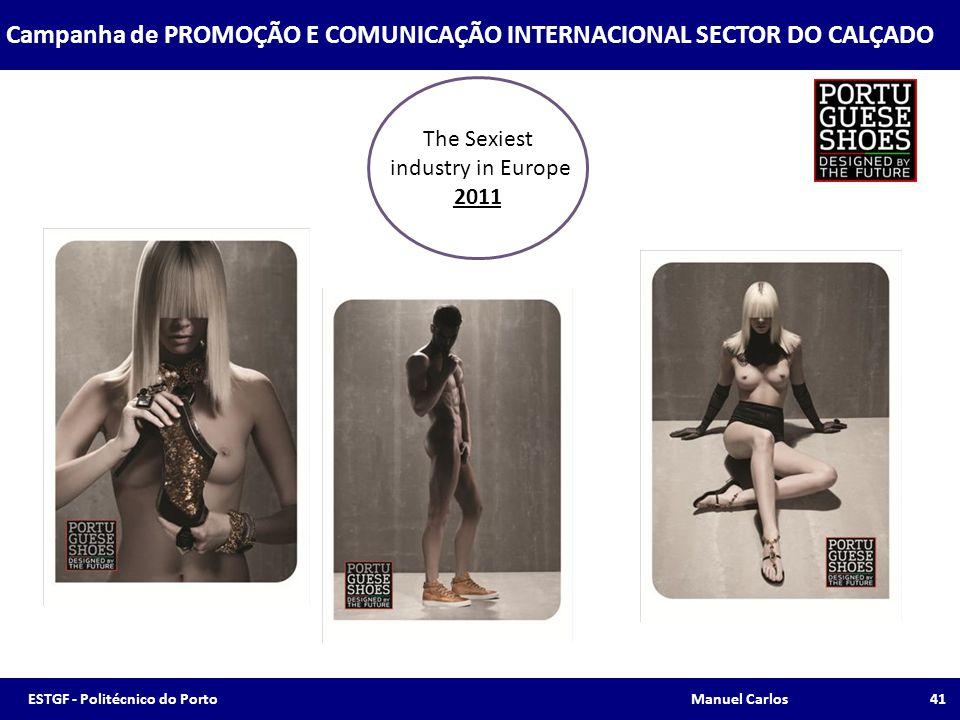 The Sexiest industry in Europe 2011 Campanha de PROMOÇÃO E COMUNICAÇÃO INTERNACIONAL SECTOR DO CALÇADO 41ESTGF - Politécnico do Porto Manuel Carlos
