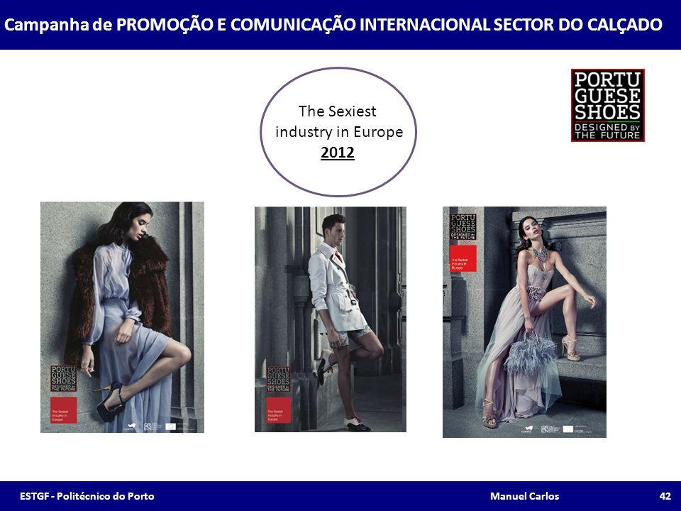 The Sexiest industry in Europe 2012 Campanha de PROMOÇÃO E COMUNICAÇÃO INTERNACIONAL SECTOR DO CALÇADO 42ESTGF - Politécnico do Porto Manuel Carlos