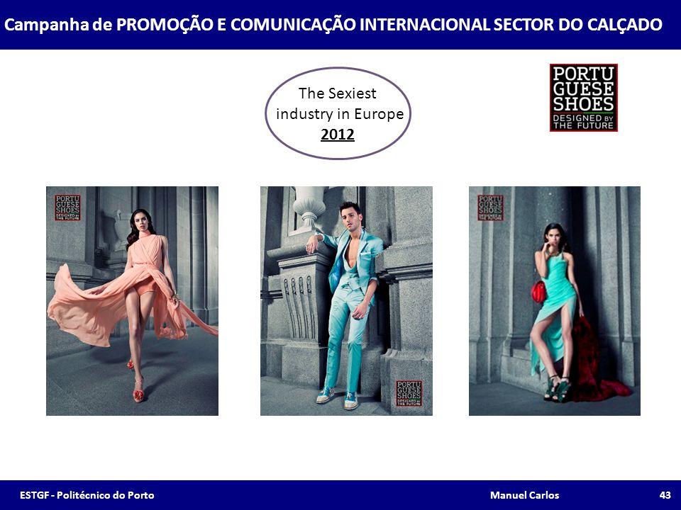 The Sexiest industry in Europe 2012 Campanha de PROMOÇÃO E COMUNICAÇÃO INTERNACIONAL SECTOR DO CALÇADO 43ESTGF - Politécnico do Porto Manuel Carlos