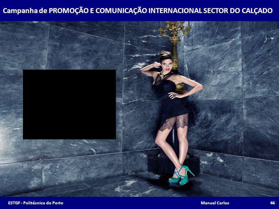 Campanha de PROMOÇÃO E COMUNICAÇÃO INTERNACIONAL SECTOR DO CALÇADO 46ESTGF - Politécnico do Porto Manuel Carlos