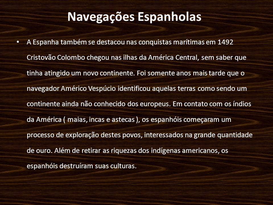 Navegações Espanholas A Espanha também se destacou nas conquistas marítimas em 1492 Cristovão Colombo chegou nas ilhas da América Central, sem saber q
