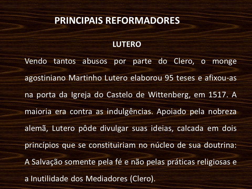 PRINCIPAIS REFORMADORES LUTERO Vendo tantos abusos por parte do Clero, o monge agostiniano Martinho Lutero elaborou 95 teses e afixou-as na porta da I