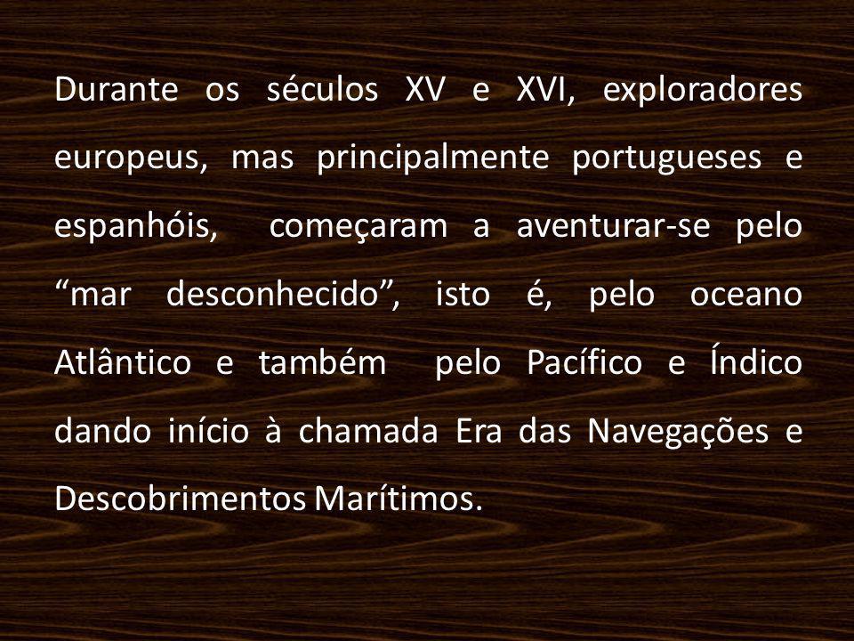 """Durante os séculos XV e XVI, exploradores europeus, mas principalmente portugueses e espanhóis, começaram a aventurar-se pelo """"mar desconhecido"""", isto"""