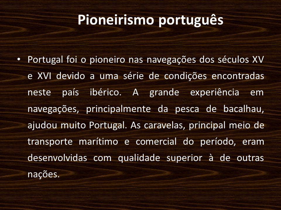 Pioneirismo português Portugal foi o pioneiro nas navegações dos séculos XV e XVI devido a uma série de condições encontradas neste país ibérico. A gr