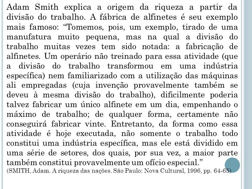 """Adam Smith explica a origem da riqueza a partir da divisão do trabalho. A fábrica de alfinetes é seu exemplo mais famoso: """"Tomemos, pois, um exemplo,"""