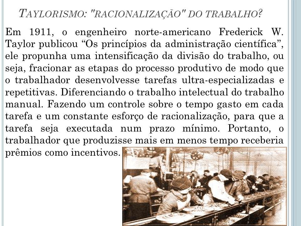 F ORDISMO O norte-americano Henry Ford foi o primeiro a pôr em prática, na sua empresa Ford Motor Company , o taylorismo.