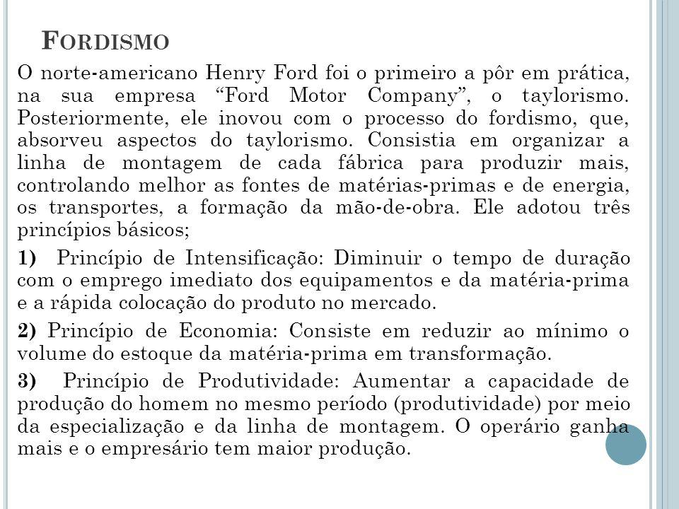 """F ORDISMO O norte-americano Henry Ford foi o primeiro a pôr em prática, na sua empresa """"Ford Motor Company"""", o taylorismo. Posteriormente, ele inovou"""