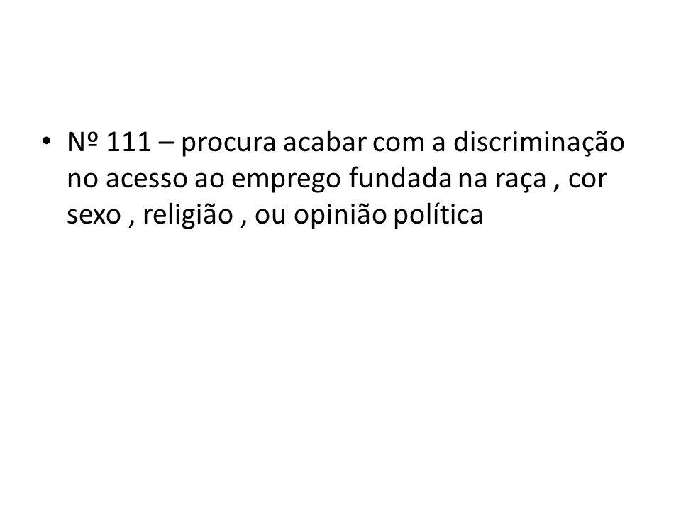 Nº 111 – procura acabar com a discriminação no acesso ao emprego fundada na raça, cor sexo, religião, ou opinião política