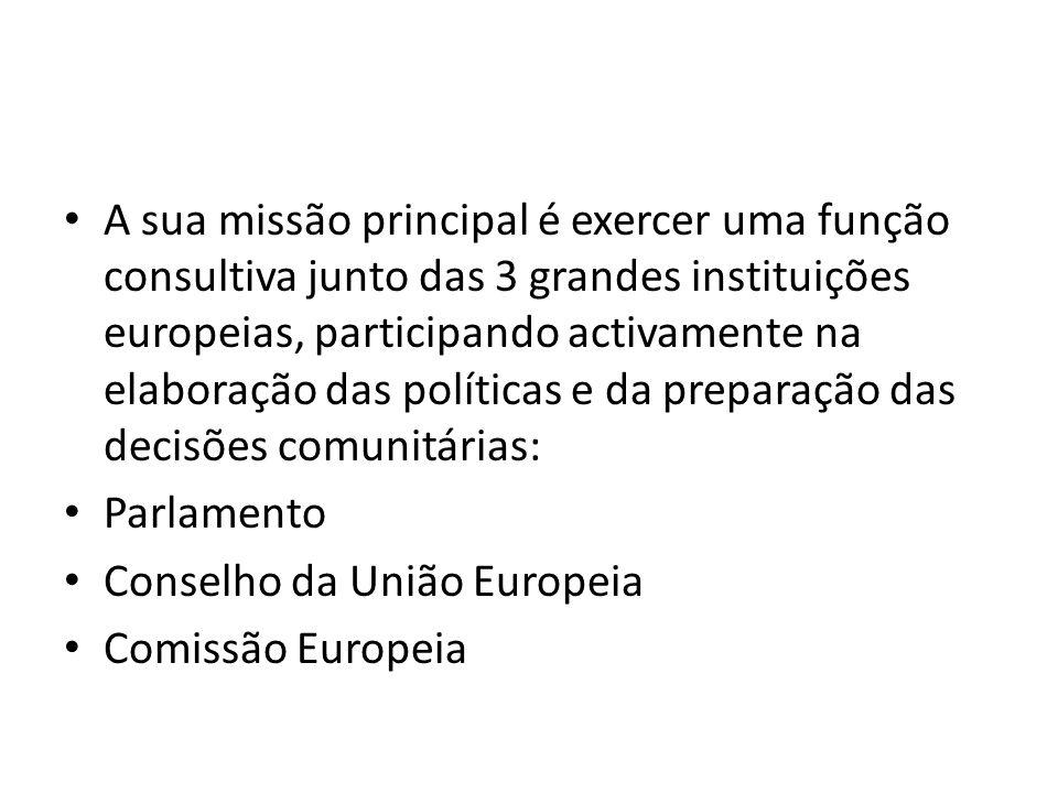 A sua missão principal é exercer uma função consultiva junto das 3 grandes instituições europeias, participando activamente na elaboração das políticas e da preparação das decisões comunitárias: Parlamento Conselho da União Europeia Comissão Europeia