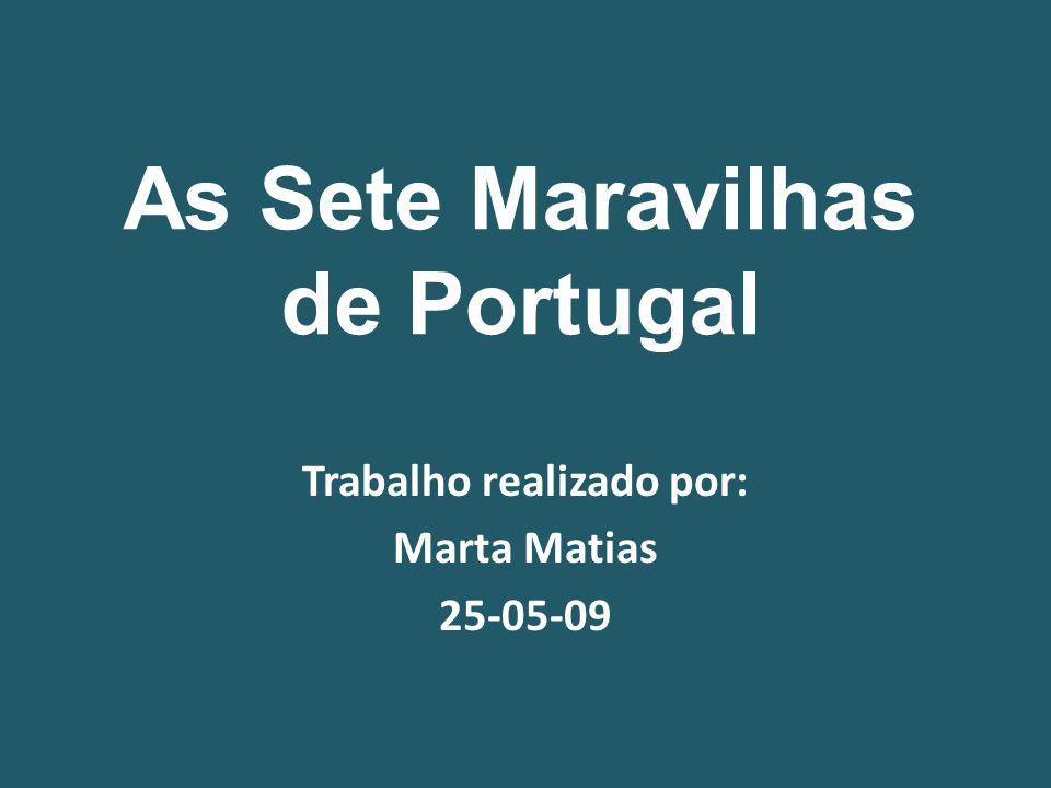 As Sete Maravilhas de Portugal Trabalho realizado por: Marta Matias 25-05-09