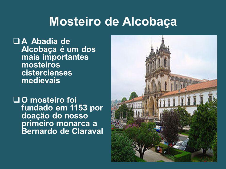 Mosteiro de Alcobaça  A Abadia de Alcobaça é um dos mais importantes mosteiros cistercienses medievais  O mosteiro foi fundado em 1153 por doação do