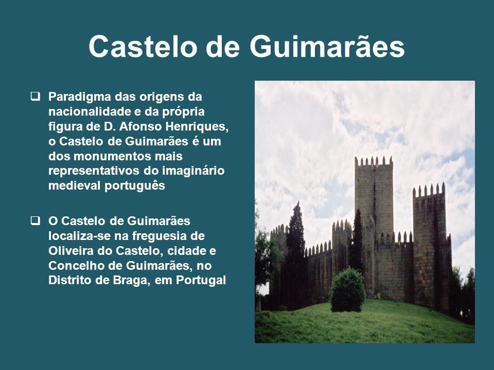 Castelo de Guimarães  Paradigma das origens da nacionalidade e da própria figura de D. Afonso Henriques, o Castelo de Guimarães é um dos monumentos m