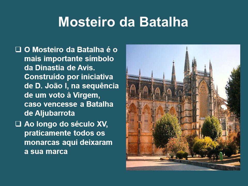 Mosteiro da Batalha  O Mosteiro da Batalha é o mais importante símbolo da Dinastia de Avis.
